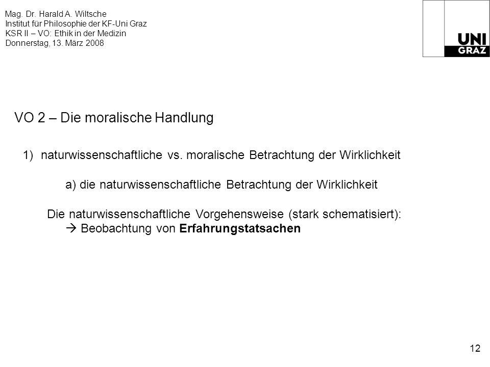 Mag. Dr. Harald A. Wiltsche Institut für Philosophie der KF-Uni Graz KSR II – VO: Ethik in der Medizin Donnerstag, 13. März 2008 12 VO 2 – Die moralis
