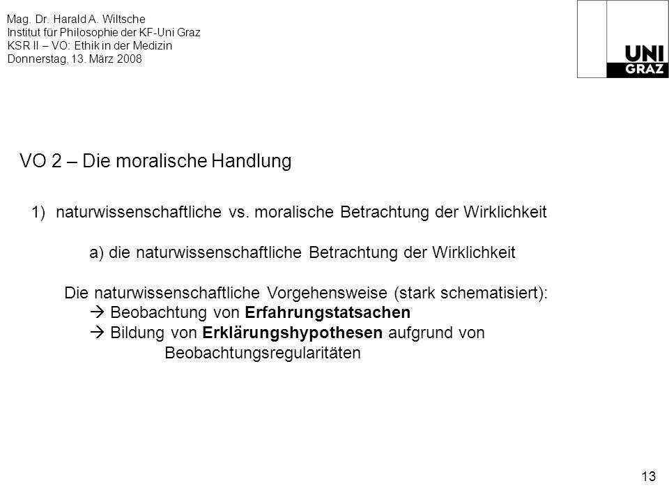 Mag. Dr. Harald A. Wiltsche Institut für Philosophie der KF-Uni Graz KSR II – VO: Ethik in der Medizin Donnerstag, 13. März 2008 13 VO 2 – Die moralis