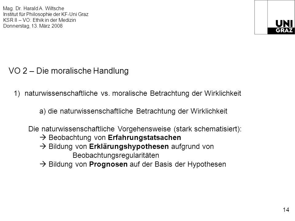Mag. Dr. Harald A. Wiltsche Institut für Philosophie der KF-Uni Graz KSR II – VO: Ethik in der Medizin Donnerstag, 13. März 2008 14 VO 2 – Die moralis