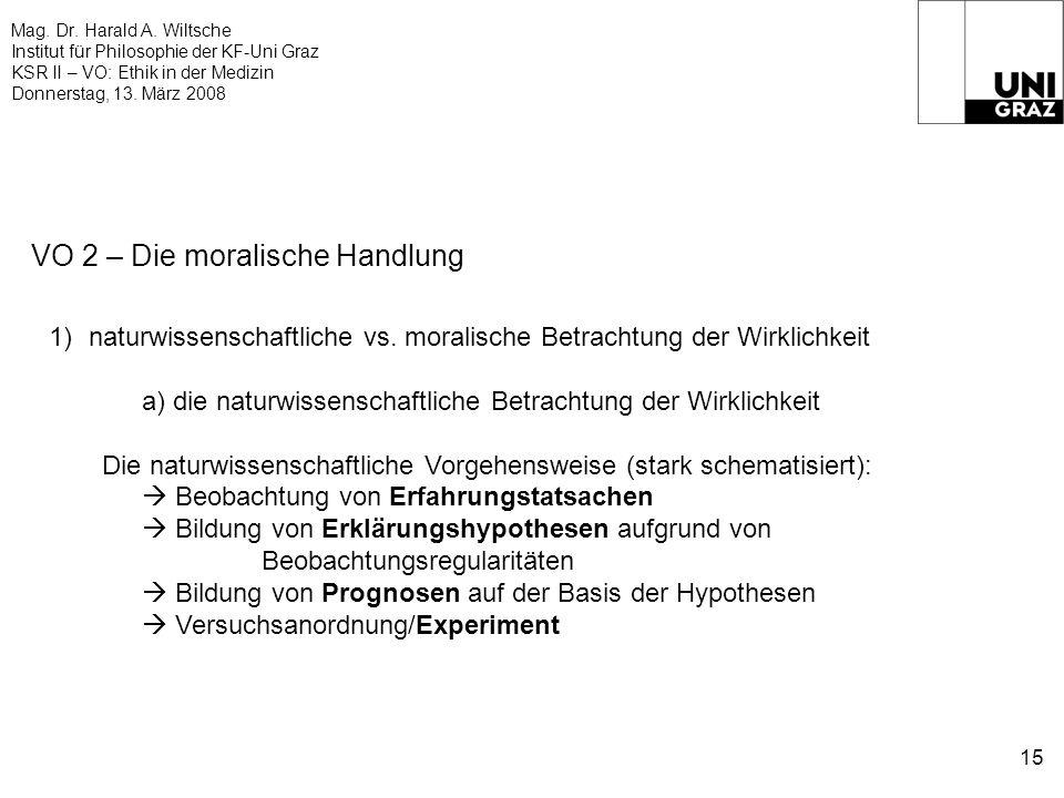 Mag. Dr. Harald A. Wiltsche Institut für Philosophie der KF-Uni Graz KSR II – VO: Ethik in der Medizin Donnerstag, 13. März 2008 15 VO 2 – Die moralis