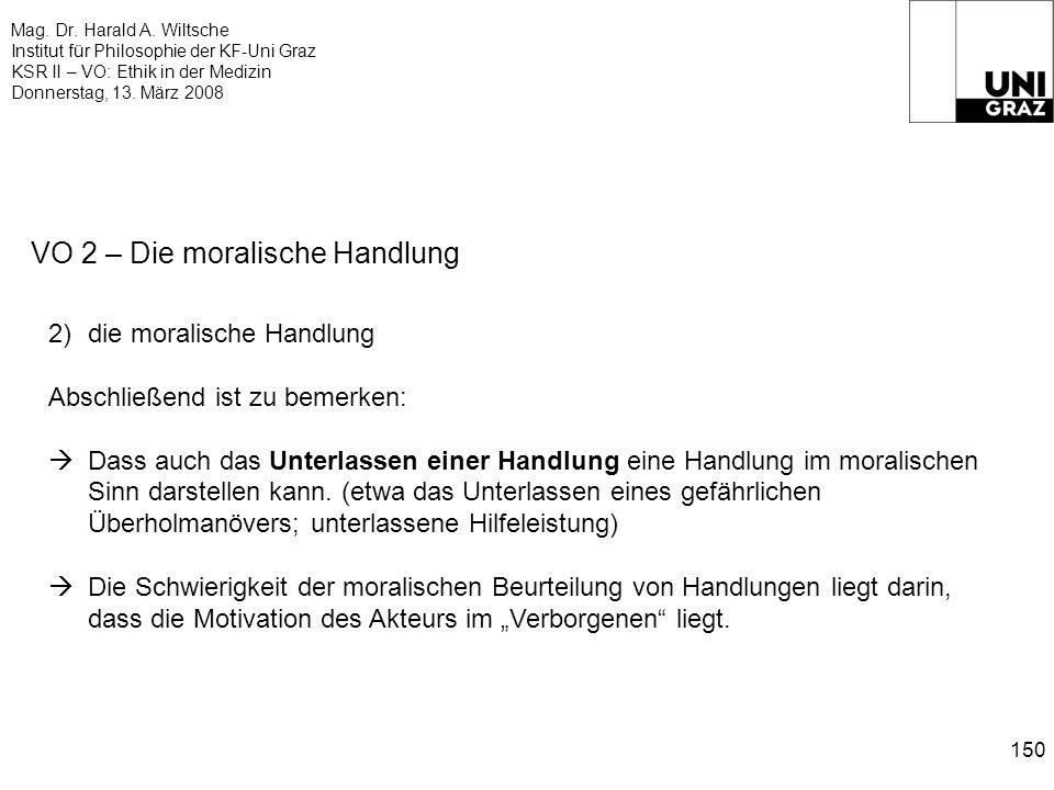 Mag. Dr. Harald A. Wiltsche Institut für Philosophie der KF-Uni Graz KSR II – VO: Ethik in der Medizin Donnerstag, 13. März 2008 150 VO 2 – Die morali