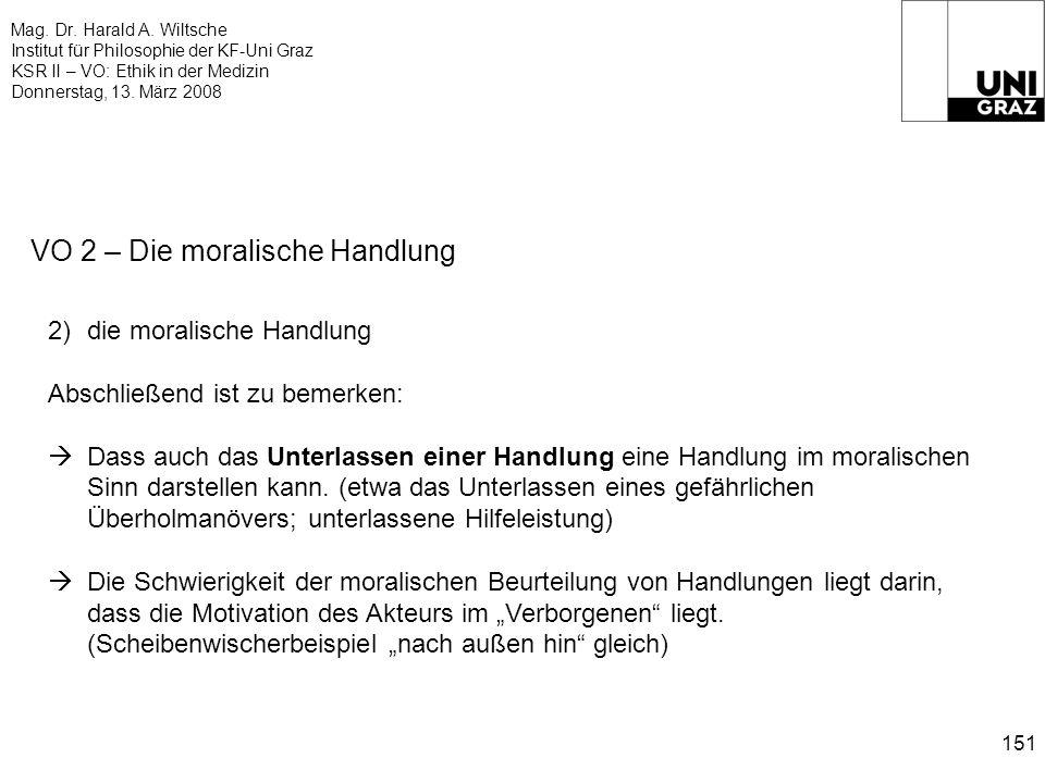 Mag. Dr. Harald A. Wiltsche Institut für Philosophie der KF-Uni Graz KSR II – VO: Ethik in der Medizin Donnerstag, 13. März 2008 151 VO 2 – Die morali