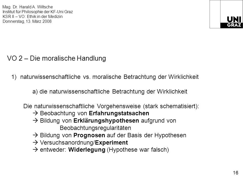 Mag. Dr. Harald A. Wiltsche Institut für Philosophie der KF-Uni Graz KSR II – VO: Ethik in der Medizin Donnerstag, 13. März 2008 16 VO 2 – Die moralis
