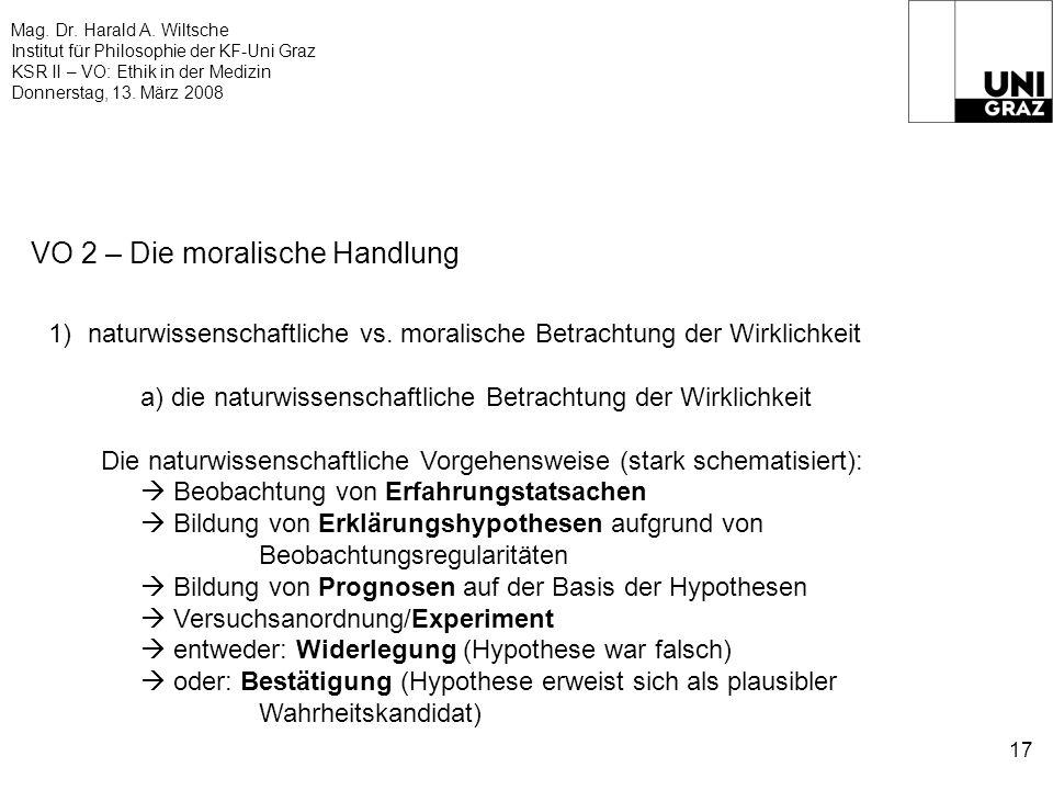Mag. Dr. Harald A. Wiltsche Institut für Philosophie der KF-Uni Graz KSR II – VO: Ethik in der Medizin Donnerstag, 13. März 2008 17 VO 2 – Die moralis