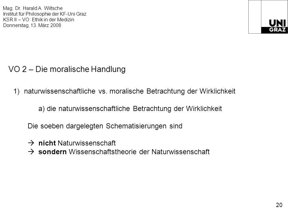 Mag. Dr. Harald A. Wiltsche Institut für Philosophie der KF-Uni Graz KSR II – VO: Ethik in der Medizin Donnerstag, 13. März 2008 20 VO 2 – Die moralis