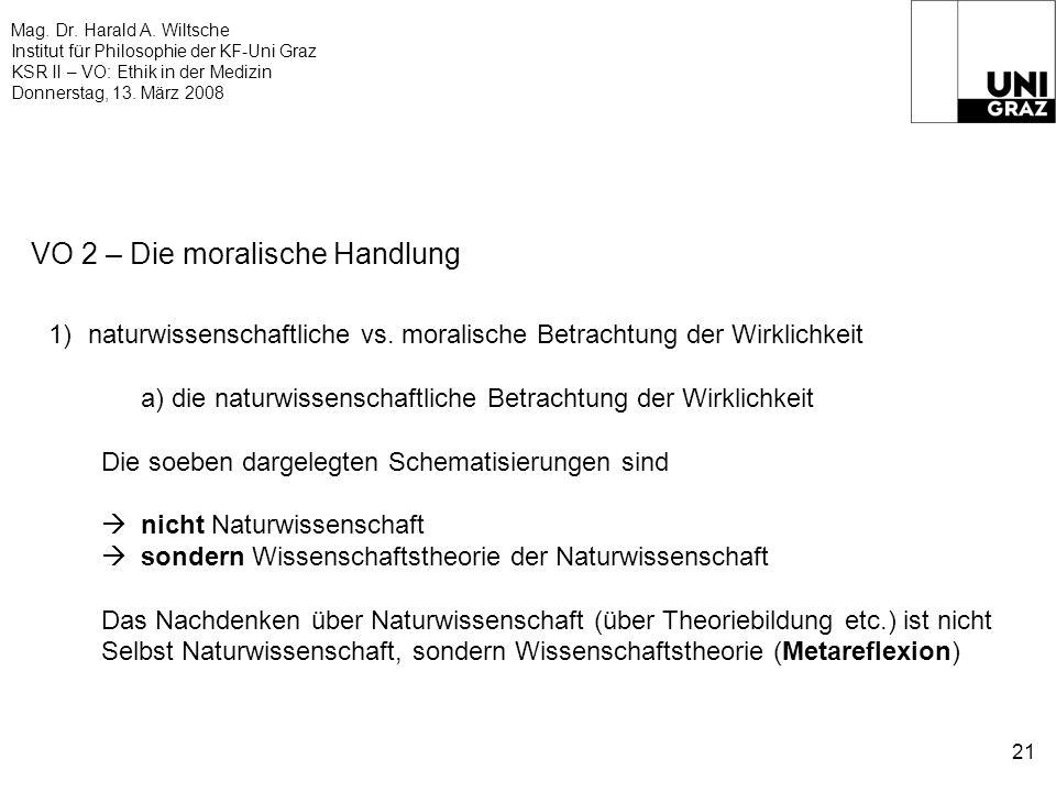 Mag. Dr. Harald A. Wiltsche Institut für Philosophie der KF-Uni Graz KSR II – VO: Ethik in der Medizin Donnerstag, 13. März 2008 21 VO 2 – Die moralis