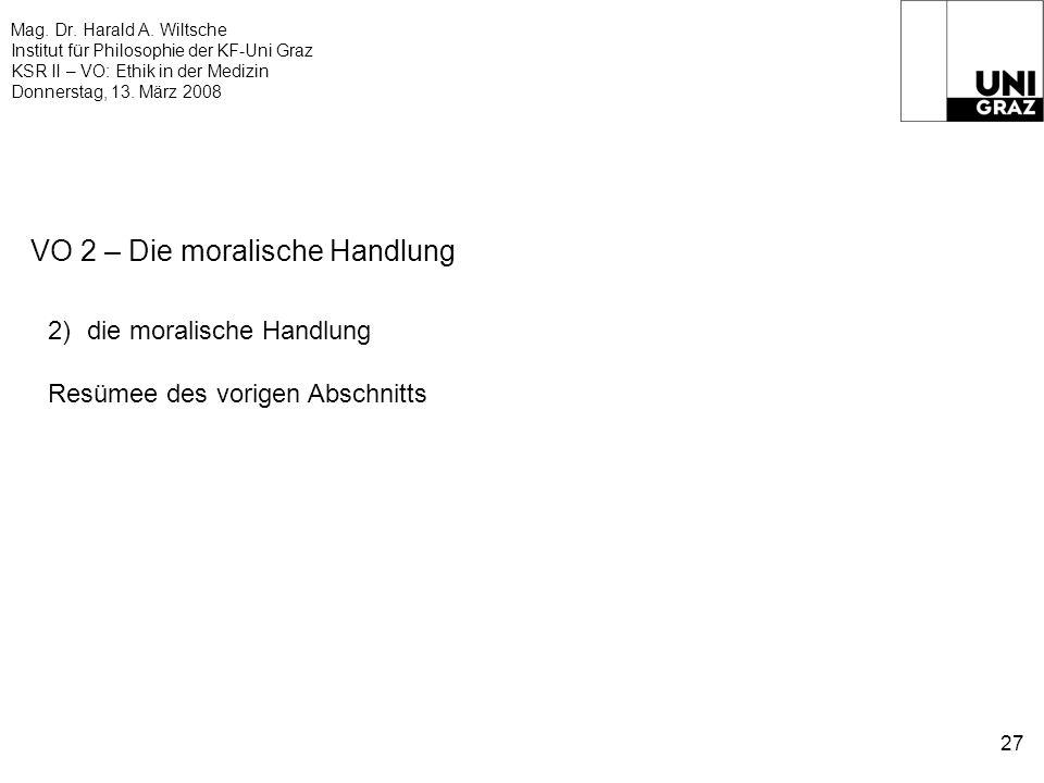 Mag. Dr. Harald A. Wiltsche Institut für Philosophie der KF-Uni Graz KSR II – VO: Ethik in der Medizin Donnerstag, 13. März 2008 27 VO 2 – Die moralis