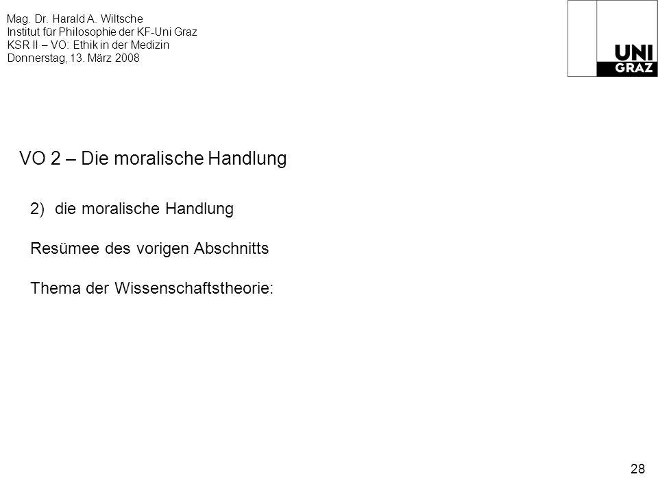 Mag. Dr. Harald A. Wiltsche Institut für Philosophie der KF-Uni Graz KSR II – VO: Ethik in der Medizin Donnerstag, 13. März 2008 28 VO 2 – Die moralis