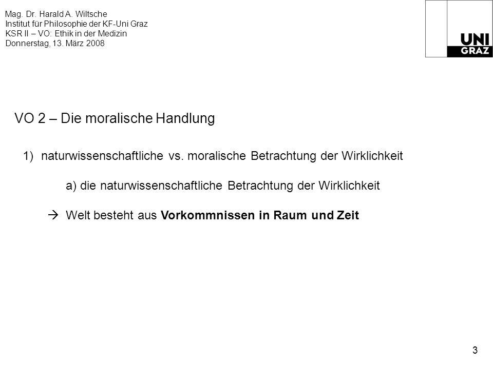 Mag. Dr. Harald A. Wiltsche Institut für Philosophie der KF-Uni Graz KSR II – VO: Ethik in der Medizin Donnerstag, 13. März 2008 3 VO 2 – Die moralisc