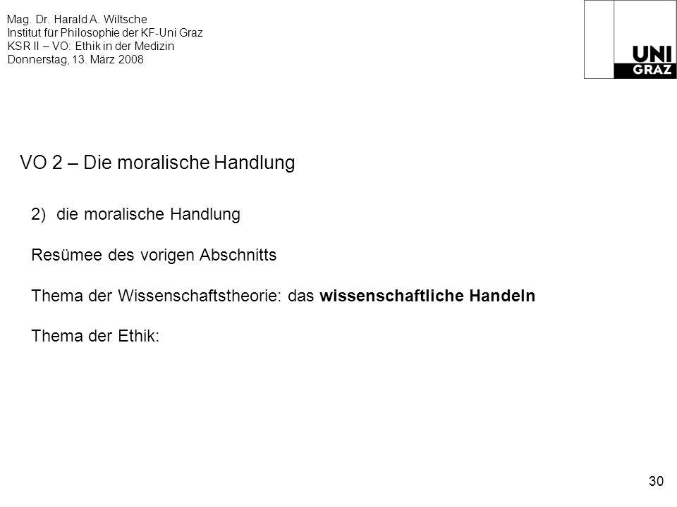 Mag. Dr. Harald A. Wiltsche Institut für Philosophie der KF-Uni Graz KSR II – VO: Ethik in der Medizin Donnerstag, 13. März 2008 30 VO 2 – Die moralis