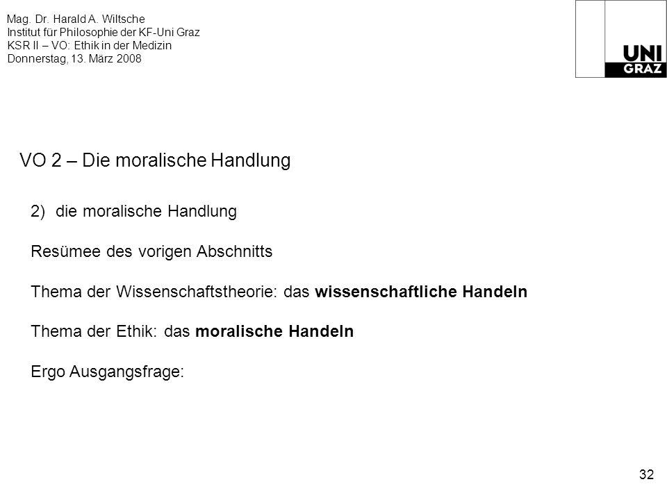 Mag. Dr. Harald A. Wiltsche Institut für Philosophie der KF-Uni Graz KSR II – VO: Ethik in der Medizin Donnerstag, 13. März 2008 32 VO 2 – Die moralis