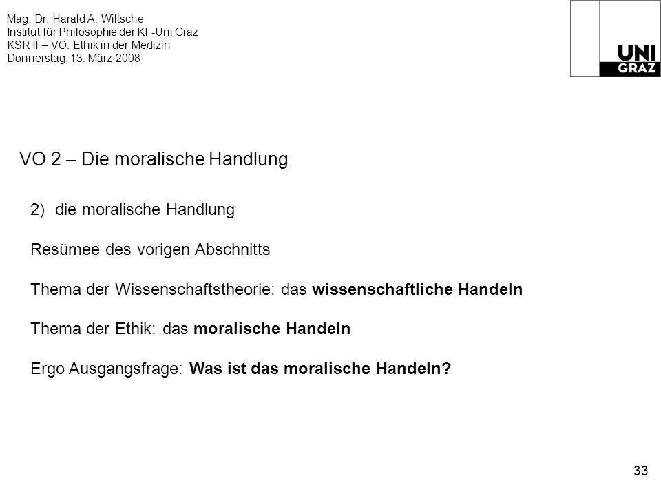 Mag. Dr. Harald A. Wiltsche Institut für Philosophie der KF-Uni Graz KSR II – VO: Ethik in der Medizin Donnerstag, 13. März 2008 33 VO 2 – Die moralis