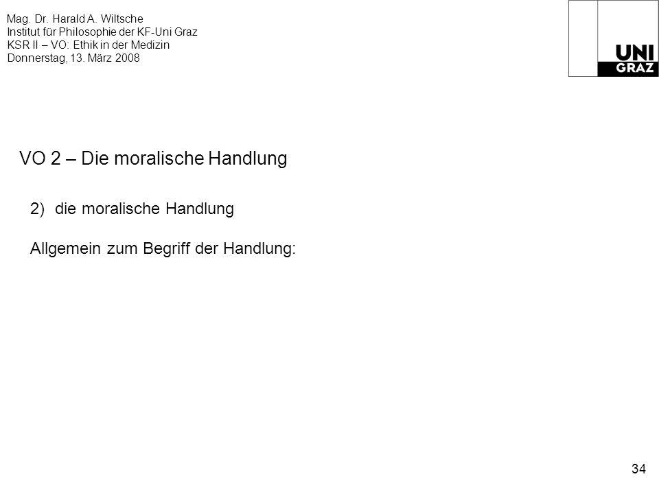 Mag. Dr. Harald A. Wiltsche Institut für Philosophie der KF-Uni Graz KSR II – VO: Ethik in der Medizin Donnerstag, 13. März 2008 34 VO 2 – Die moralis