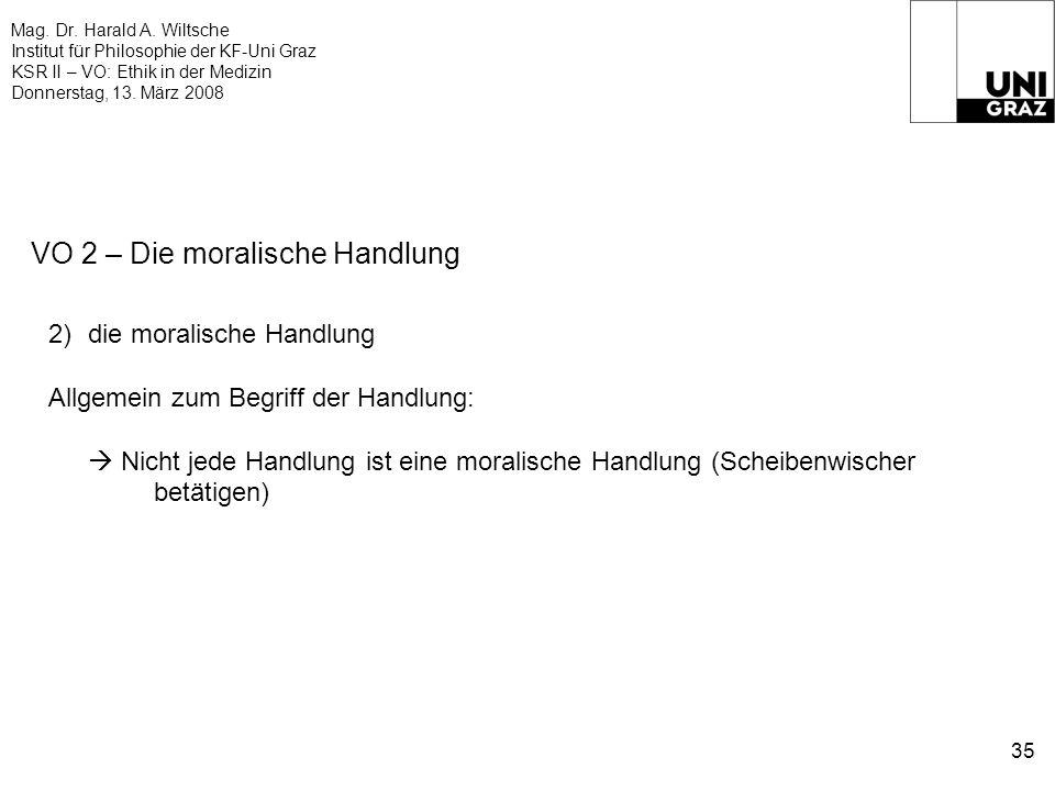 Mag. Dr. Harald A. Wiltsche Institut für Philosophie der KF-Uni Graz KSR II – VO: Ethik in der Medizin Donnerstag, 13. März 2008 35 VO 2 – Die moralis