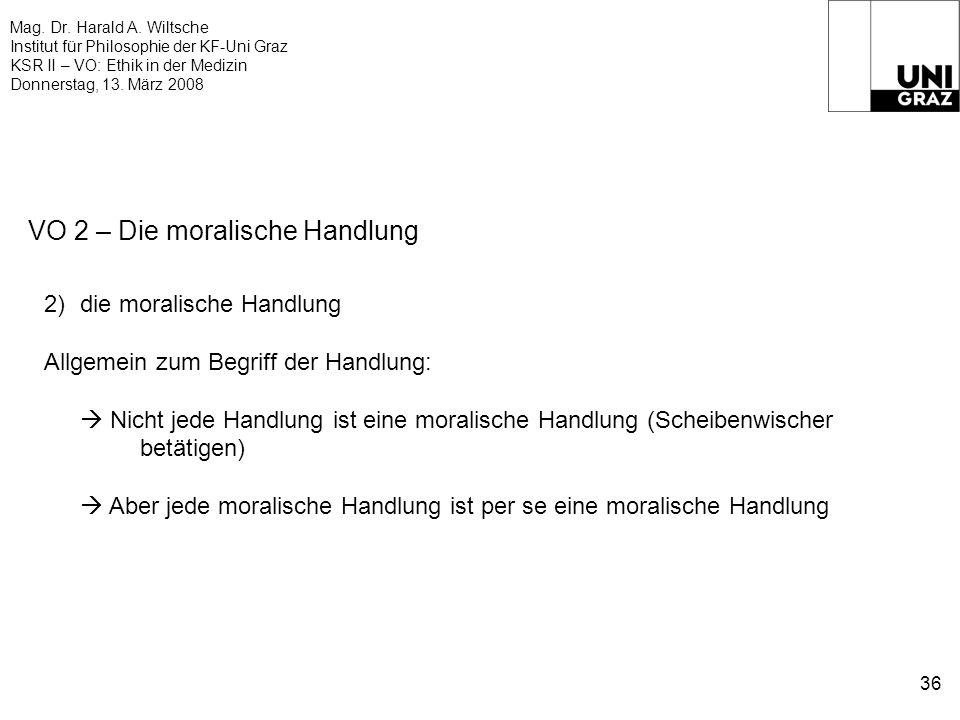 Mag. Dr. Harald A. Wiltsche Institut für Philosophie der KF-Uni Graz KSR II – VO: Ethik in der Medizin Donnerstag, 13. März 2008 36 VO 2 – Die moralis