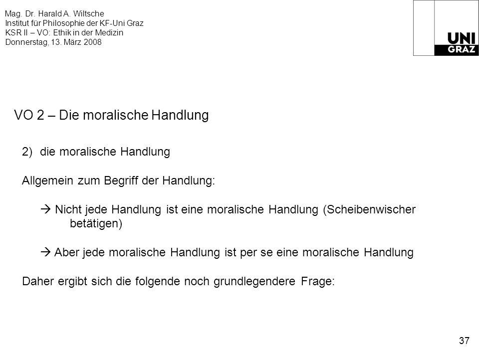 Mag. Dr. Harald A. Wiltsche Institut für Philosophie der KF-Uni Graz KSR II – VO: Ethik in der Medizin Donnerstag, 13. März 2008 37 VO 2 – Die moralis