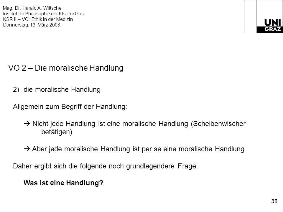 Mag. Dr. Harald A. Wiltsche Institut für Philosophie der KF-Uni Graz KSR II – VO: Ethik in der Medizin Donnerstag, 13. März 2008 38 VO 2 – Die moralis