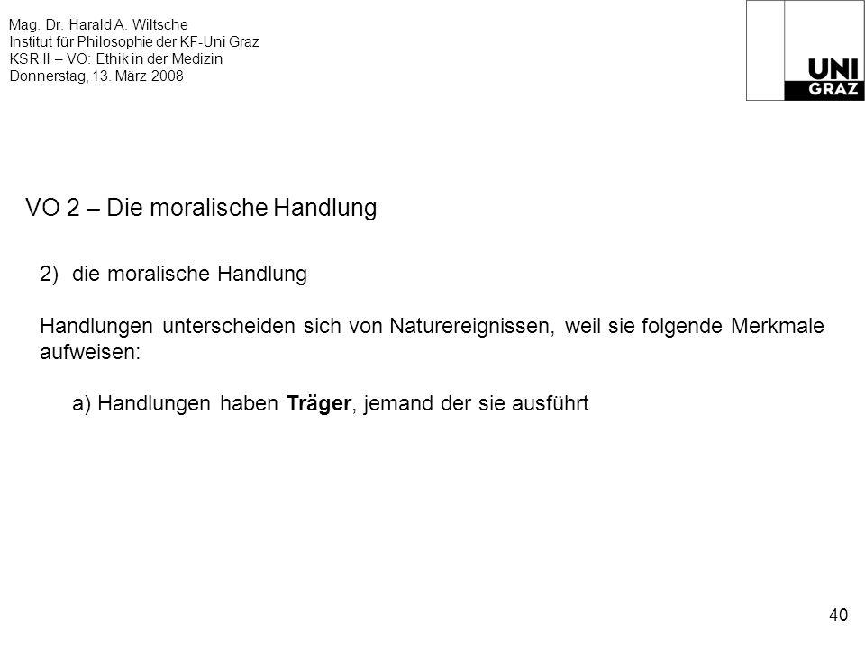 Mag. Dr. Harald A. Wiltsche Institut für Philosophie der KF-Uni Graz KSR II – VO: Ethik in der Medizin Donnerstag, 13. März 2008 40 VO 2 – Die moralis