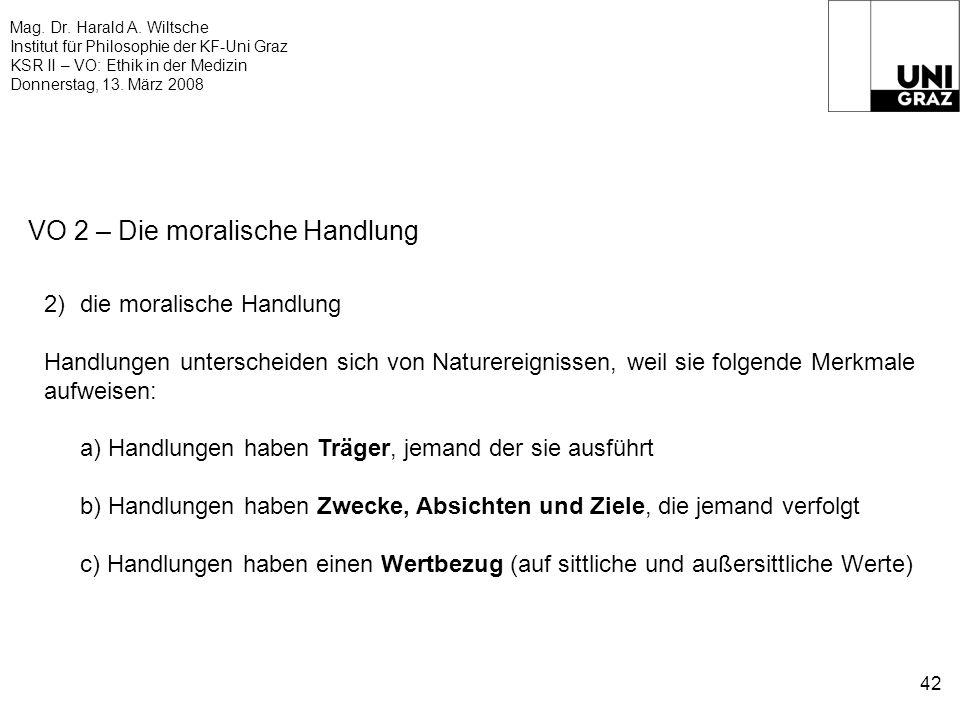 Mag. Dr. Harald A. Wiltsche Institut für Philosophie der KF-Uni Graz KSR II – VO: Ethik in der Medizin Donnerstag, 13. März 2008 42 VO 2 – Die moralis