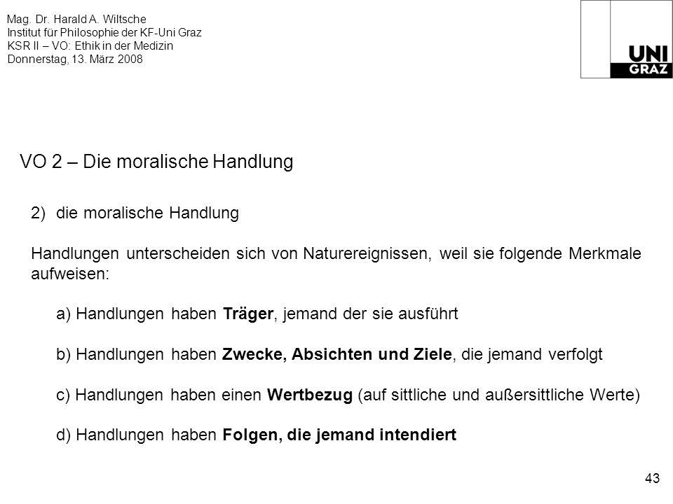 Mag. Dr. Harald A. Wiltsche Institut für Philosophie der KF-Uni Graz KSR II – VO: Ethik in der Medizin Donnerstag, 13. März 2008 43 VO 2 – Die moralis