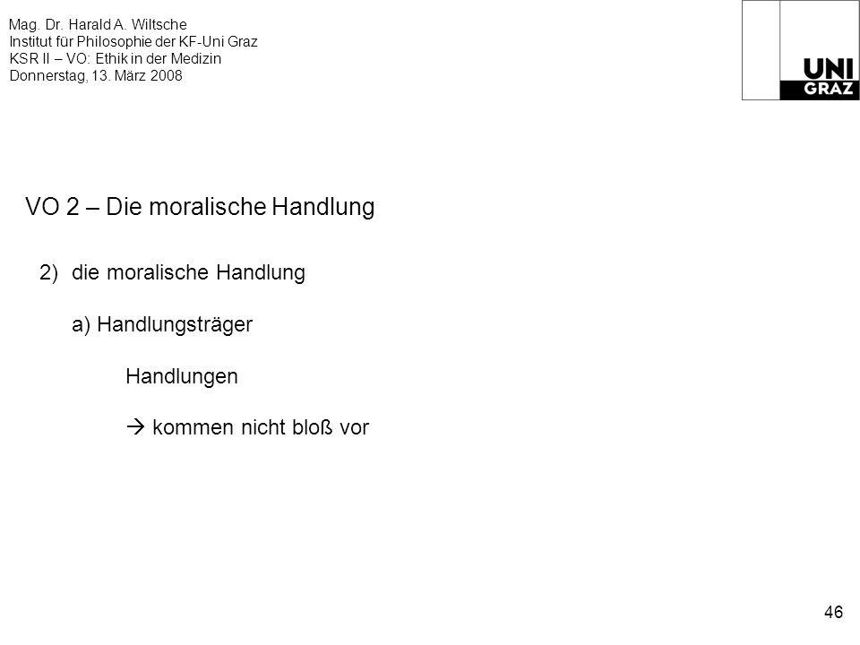 Mag. Dr. Harald A. Wiltsche Institut für Philosophie der KF-Uni Graz KSR II – VO: Ethik in der Medizin Donnerstag, 13. März 2008 46 VO 2 – Die moralis
