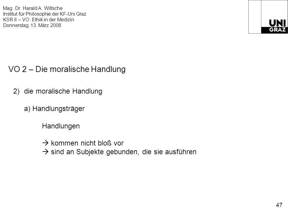 Mag. Dr. Harald A. Wiltsche Institut für Philosophie der KF-Uni Graz KSR II – VO: Ethik in der Medizin Donnerstag, 13. März 2008 47 VO 2 – Die moralis