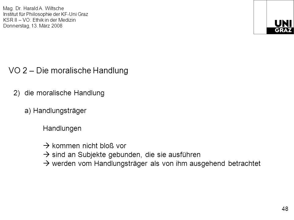 Mag. Dr. Harald A. Wiltsche Institut für Philosophie der KF-Uni Graz KSR II – VO: Ethik in der Medizin Donnerstag, 13. März 2008 48 VO 2 – Die moralis