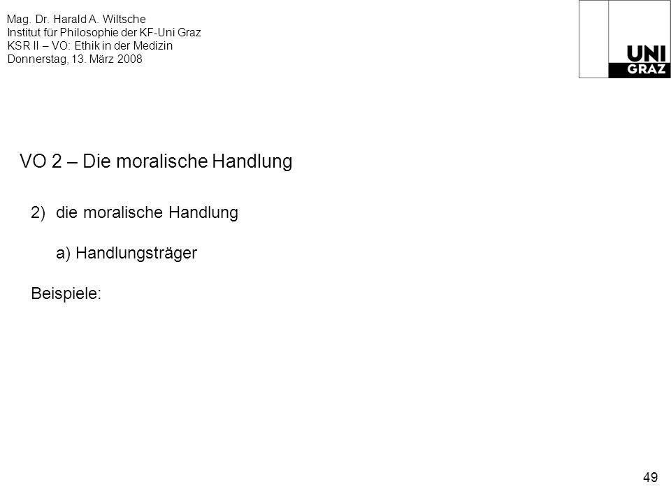 Mag. Dr. Harald A. Wiltsche Institut für Philosophie der KF-Uni Graz KSR II – VO: Ethik in der Medizin Donnerstag, 13. März 2008 49 VO 2 – Die moralis