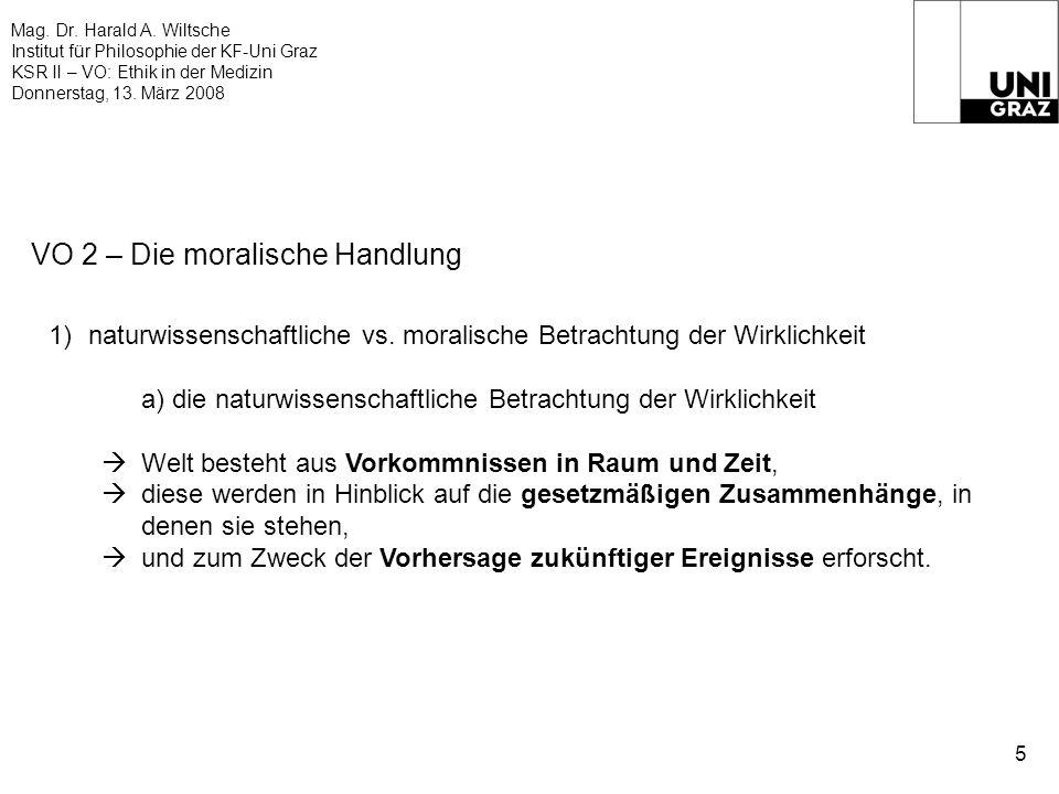 Mag. Dr. Harald A. Wiltsche Institut für Philosophie der KF-Uni Graz KSR II – VO: Ethik in der Medizin Donnerstag, 13. März 2008 5 VO 2 – Die moralisc