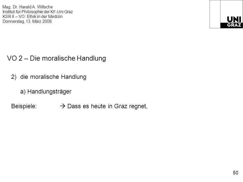 Mag. Dr. Harald A. Wiltsche Institut für Philosophie der KF-Uni Graz KSR II – VO: Ethik in der Medizin Donnerstag, 13. März 2008 50 VO 2 – Die moralis