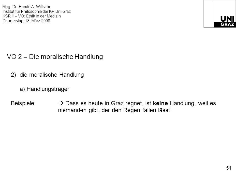 Mag. Dr. Harald A. Wiltsche Institut für Philosophie der KF-Uni Graz KSR II – VO: Ethik in der Medizin Donnerstag, 13. März 2008 51 VO 2 – Die moralis
