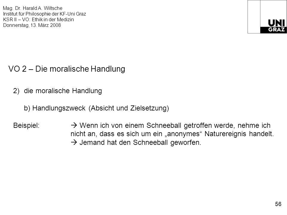 Mag. Dr. Harald A. Wiltsche Institut für Philosophie der KF-Uni Graz KSR II – VO: Ethik in der Medizin Donnerstag, 13. März 2008 56 VO 2 – Die moralis