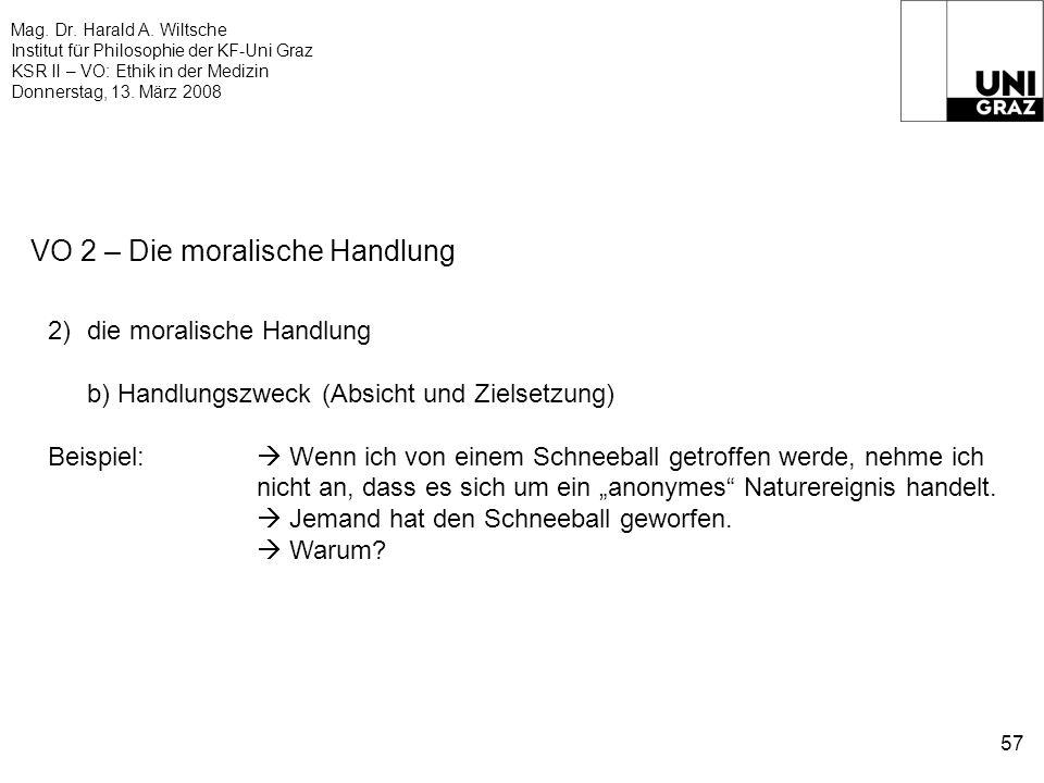 Mag. Dr. Harald A. Wiltsche Institut für Philosophie der KF-Uni Graz KSR II – VO: Ethik in der Medizin Donnerstag, 13. März 2008 57 VO 2 – Die moralis