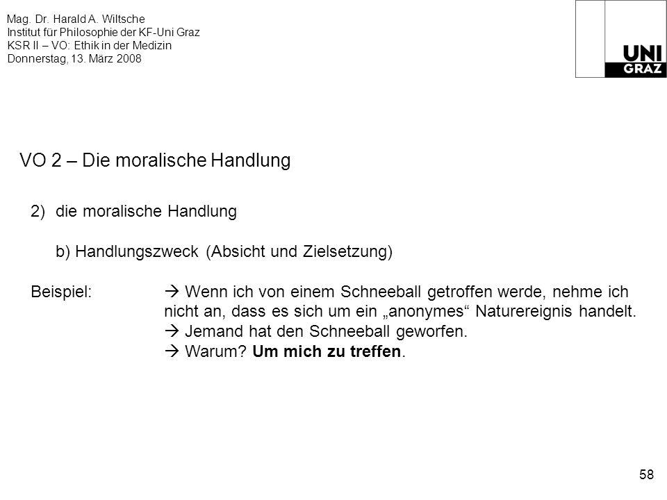 Mag. Dr. Harald A. Wiltsche Institut für Philosophie der KF-Uni Graz KSR II – VO: Ethik in der Medizin Donnerstag, 13. März 2008 58 VO 2 – Die moralis