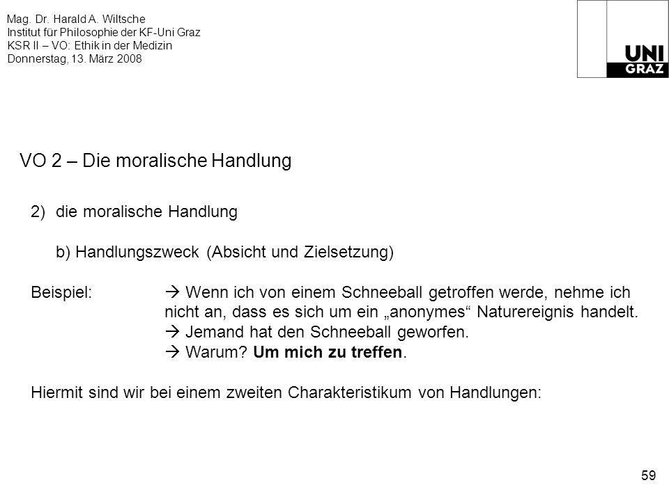Mag. Dr. Harald A. Wiltsche Institut für Philosophie der KF-Uni Graz KSR II – VO: Ethik in der Medizin Donnerstag, 13. März 2008 59 VO 2 – Die moralis
