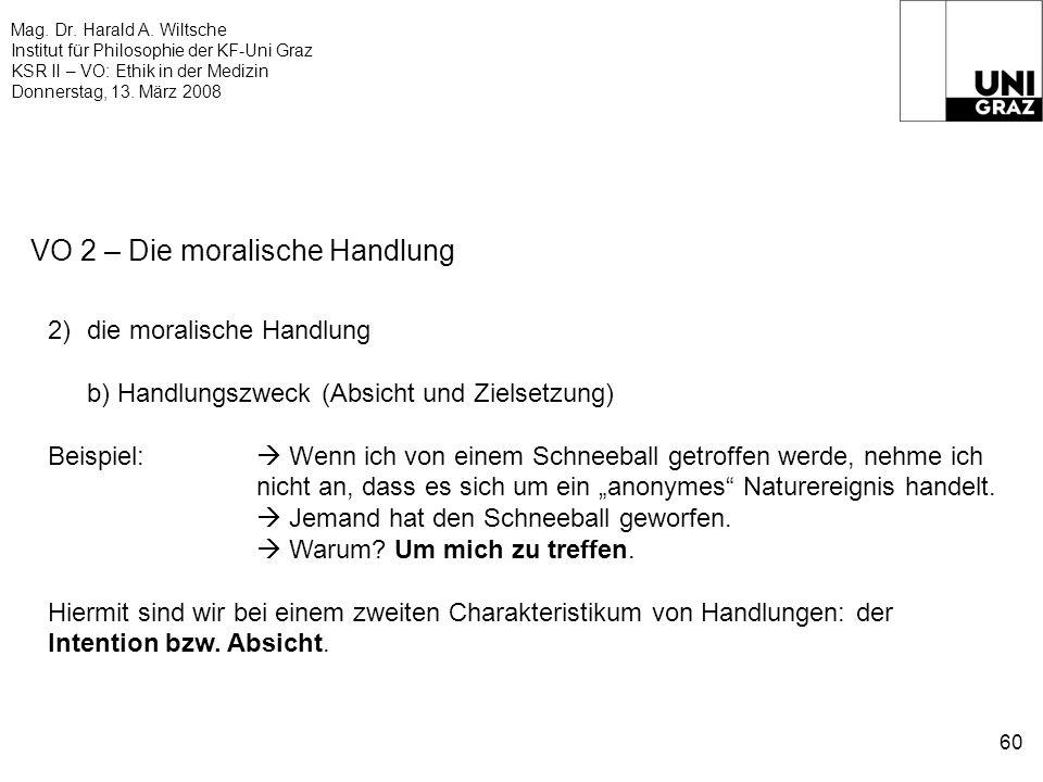 Mag. Dr. Harald A. Wiltsche Institut für Philosophie der KF-Uni Graz KSR II – VO: Ethik in der Medizin Donnerstag, 13. März 2008 60 VO 2 – Die moralis