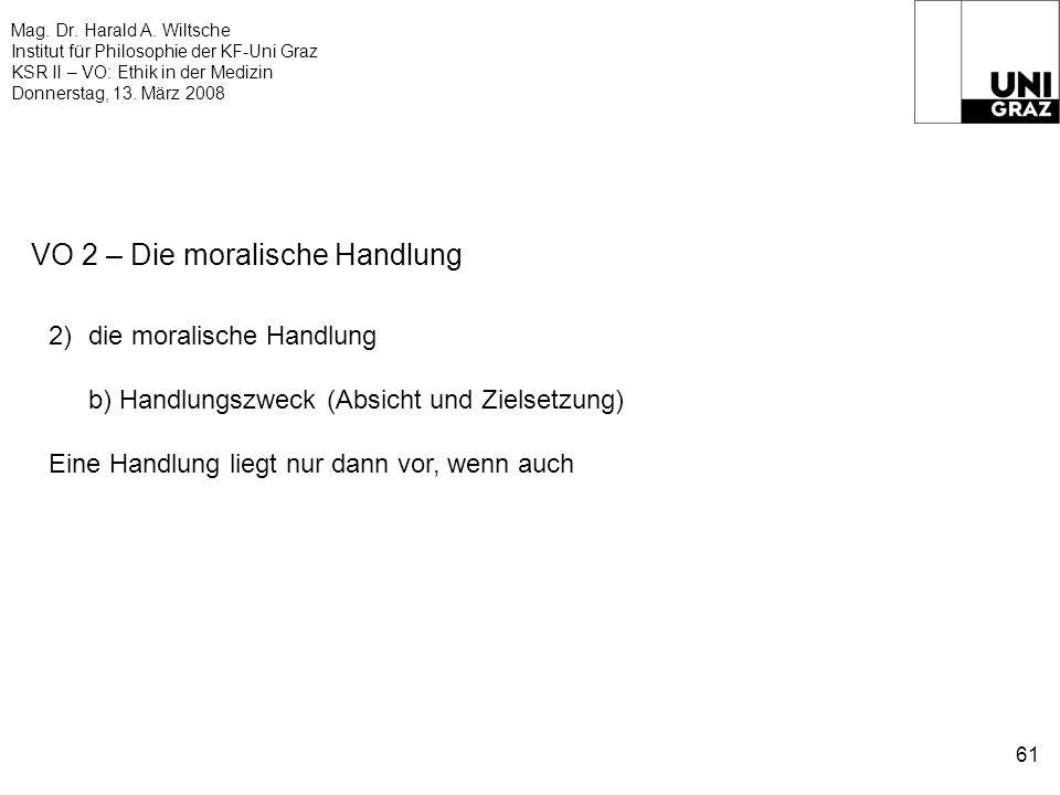 Mag. Dr. Harald A. Wiltsche Institut für Philosophie der KF-Uni Graz KSR II – VO: Ethik in der Medizin Donnerstag, 13. März 2008 61 VO 2 – Die moralis