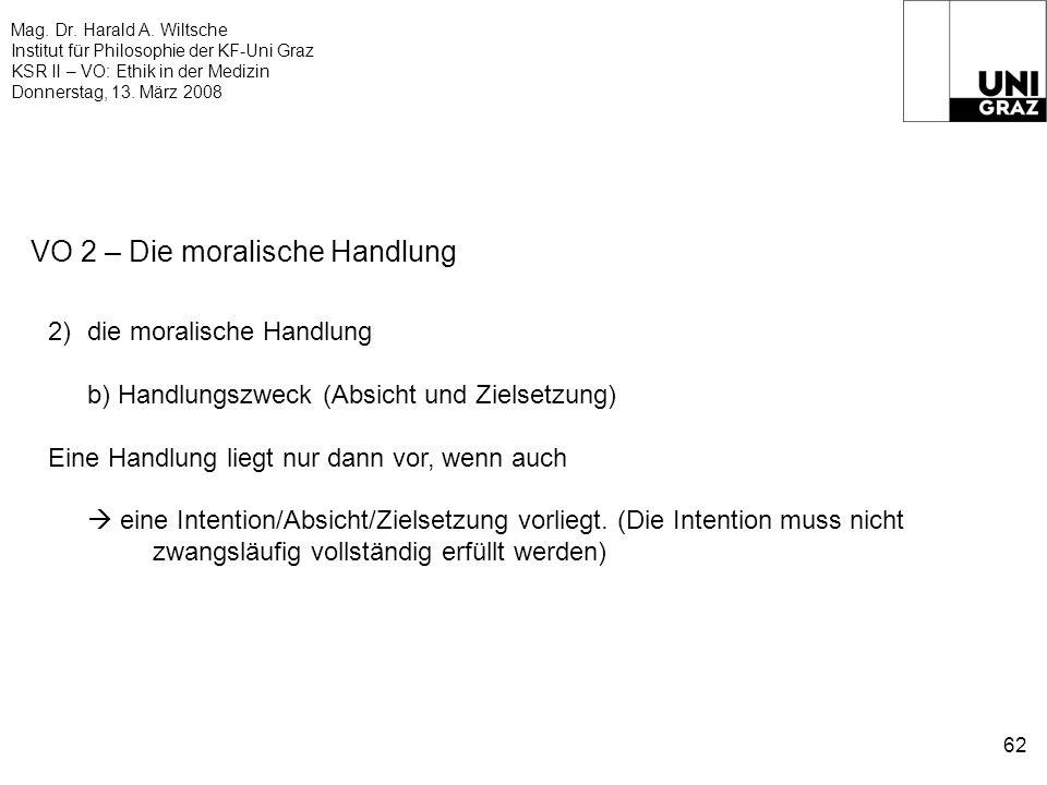Mag. Dr. Harald A. Wiltsche Institut für Philosophie der KF-Uni Graz KSR II – VO: Ethik in der Medizin Donnerstag, 13. März 2008 62 VO 2 – Die moralis