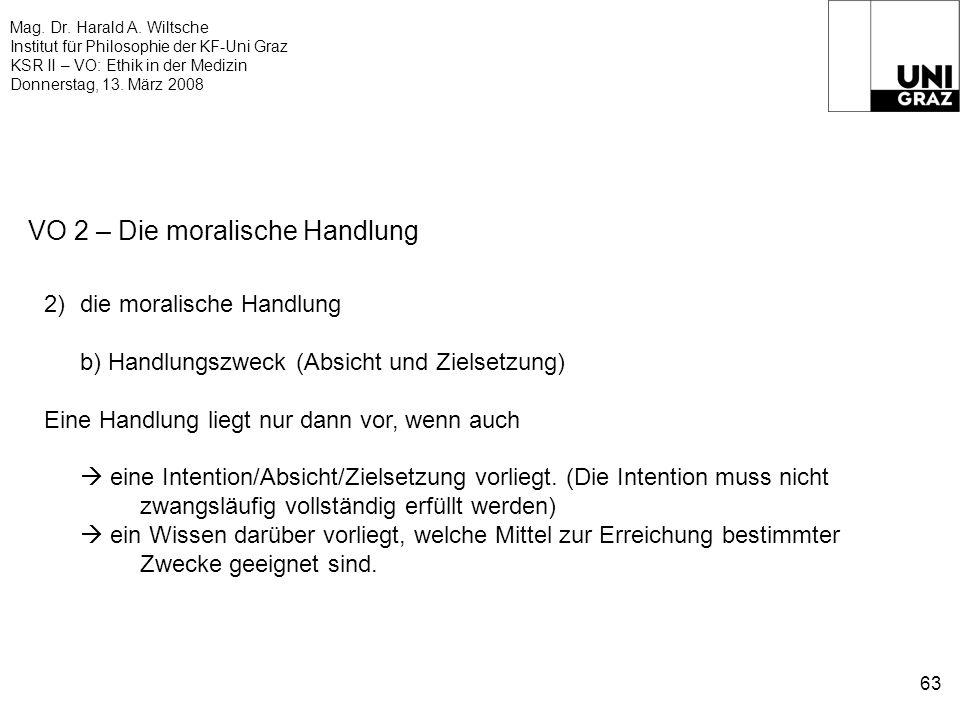 Mag. Dr. Harald A. Wiltsche Institut für Philosophie der KF-Uni Graz KSR II – VO: Ethik in der Medizin Donnerstag, 13. März 2008 63 VO 2 – Die moralis