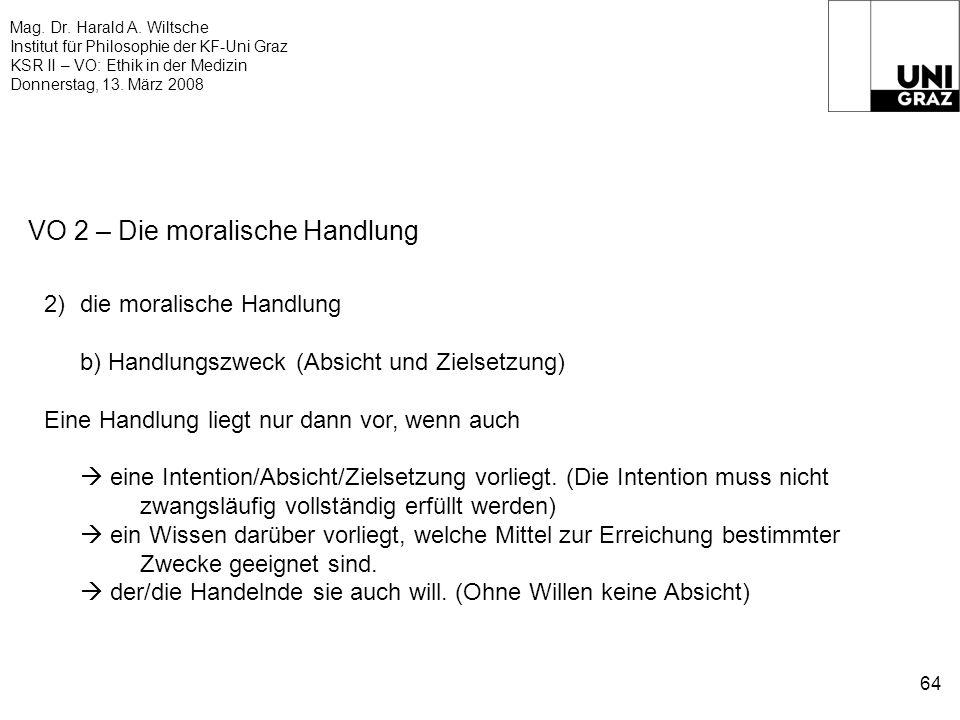 Mag. Dr. Harald A. Wiltsche Institut für Philosophie der KF-Uni Graz KSR II – VO: Ethik in der Medizin Donnerstag, 13. März 2008 64 VO 2 – Die moralis
