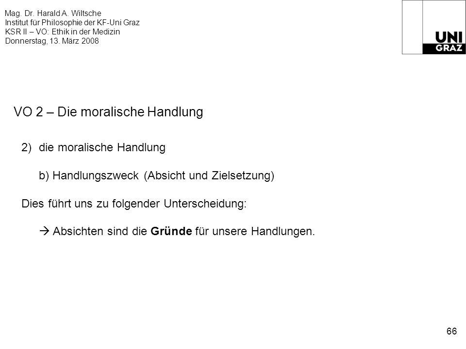 Mag. Dr. Harald A. Wiltsche Institut für Philosophie der KF-Uni Graz KSR II – VO: Ethik in der Medizin Donnerstag, 13. März 2008 66 VO 2 – Die moralis