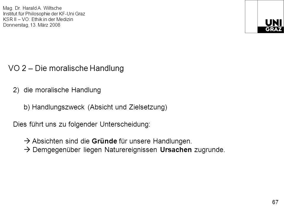 Mag. Dr. Harald A. Wiltsche Institut für Philosophie der KF-Uni Graz KSR II – VO: Ethik in der Medizin Donnerstag, 13. März 2008 67 VO 2 – Die moralis