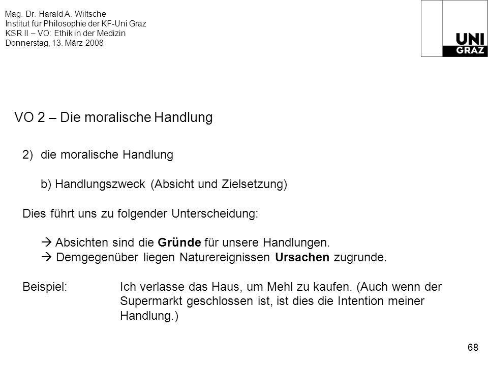 Mag. Dr. Harald A. Wiltsche Institut für Philosophie der KF-Uni Graz KSR II – VO: Ethik in der Medizin Donnerstag, 13. März 2008 68 VO 2 – Die moralis