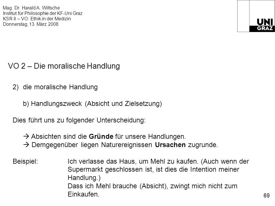 Mag. Dr. Harald A. Wiltsche Institut für Philosophie der KF-Uni Graz KSR II – VO: Ethik in der Medizin Donnerstag, 13. März 2008 69 VO 2 – Die moralis