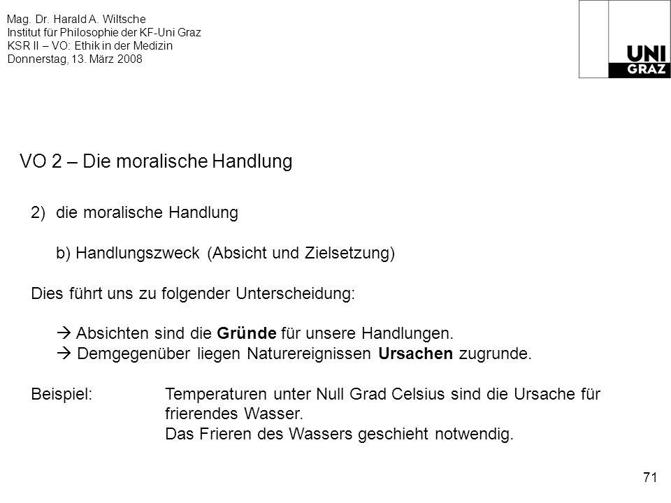 Mag. Dr. Harald A. Wiltsche Institut für Philosophie der KF-Uni Graz KSR II – VO: Ethik in der Medizin Donnerstag, 13. März 2008 71 VO 2 – Die moralis