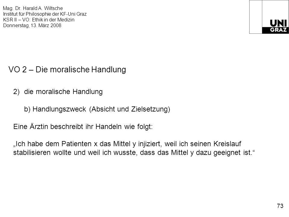 Mag. Dr. Harald A. Wiltsche Institut für Philosophie der KF-Uni Graz KSR II – VO: Ethik in der Medizin Donnerstag, 13. März 2008 73 VO 2 – Die moralis