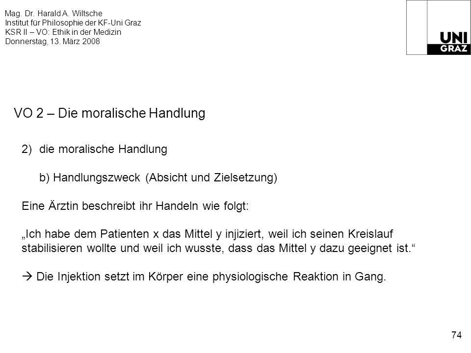 Mag. Dr. Harald A. Wiltsche Institut für Philosophie der KF-Uni Graz KSR II – VO: Ethik in der Medizin Donnerstag, 13. März 2008 74 VO 2 – Die moralis
