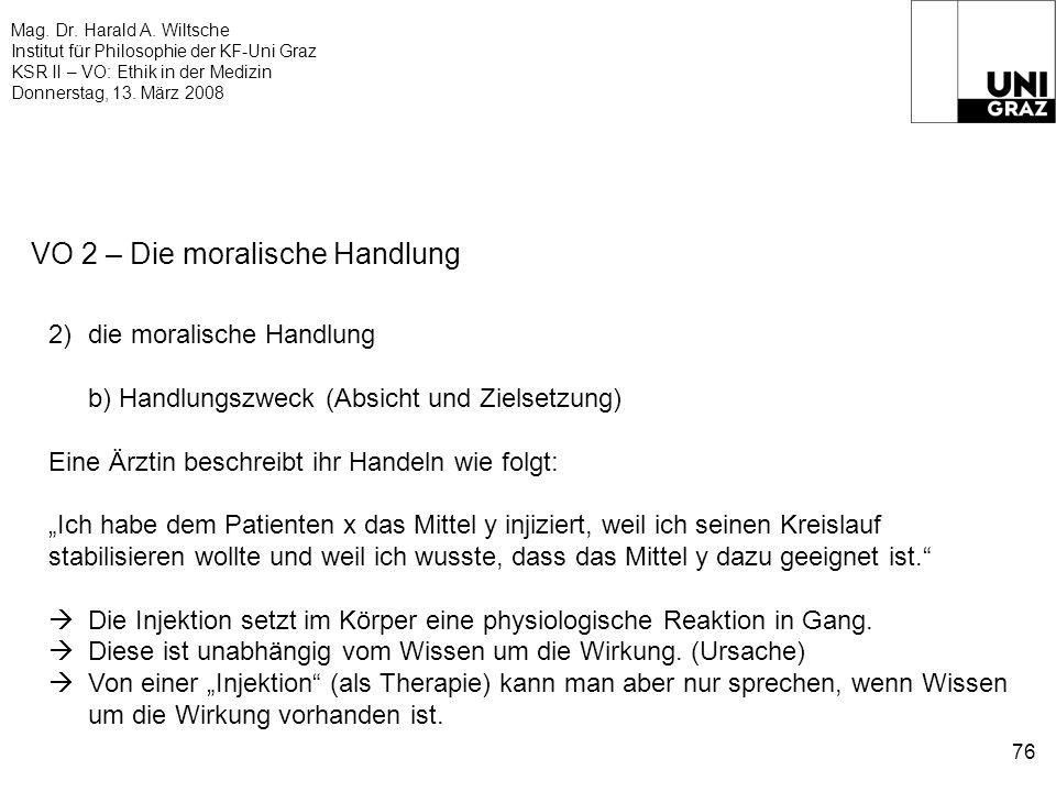Mag. Dr. Harald A. Wiltsche Institut für Philosophie der KF-Uni Graz KSR II – VO: Ethik in der Medizin Donnerstag, 13. März 2008 76 VO 2 – Die moralis