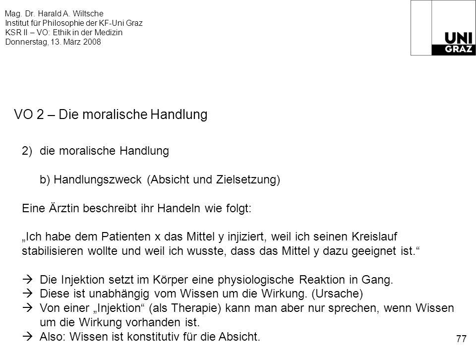 Mag. Dr. Harald A. Wiltsche Institut für Philosophie der KF-Uni Graz KSR II – VO: Ethik in der Medizin Donnerstag, 13. März 2008 77 VO 2 – Die moralis