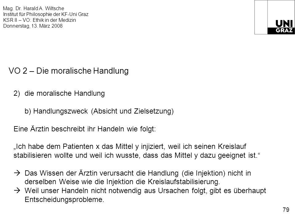 Mag. Dr. Harald A. Wiltsche Institut für Philosophie der KF-Uni Graz KSR II – VO: Ethik in der Medizin Donnerstag, 13. März 2008 79 VO 2 – Die moralis